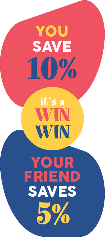 You save 10%, your friend saves 5% - it's a Win Win!