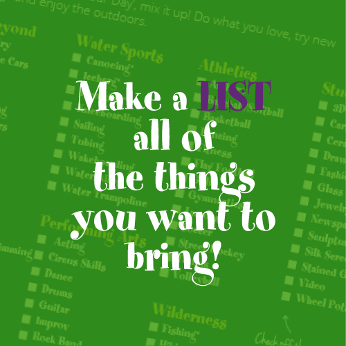 Make a list of the tings you want to bring